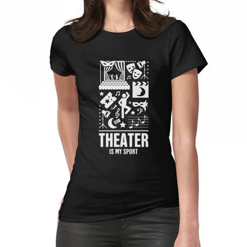 Theater ist mein Sport | Theater Frauen T-Shirt