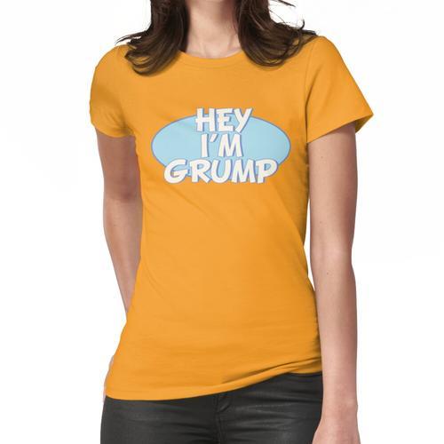 Hey, ich bin Grummel! Frauen T-Shirt