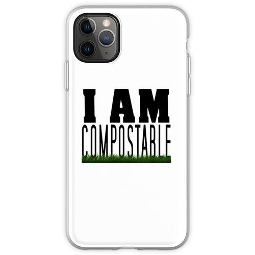 Ich bin kompostierbar. :) Flexible Hülle für iPhone 11 Pro Max