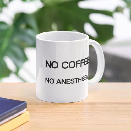 Kein Kaffee Keine Anästhesie / Anästhesie Tasse