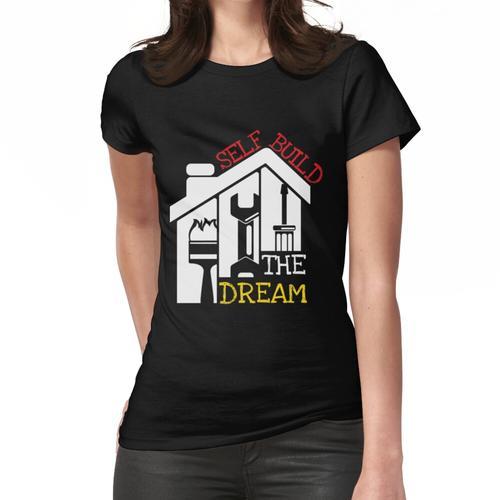 Self Build The Dream Shirt - Selbstgebautes T-Shirt - Selbstgebautes T-Shirt - Selbst Frauen T-Shirt