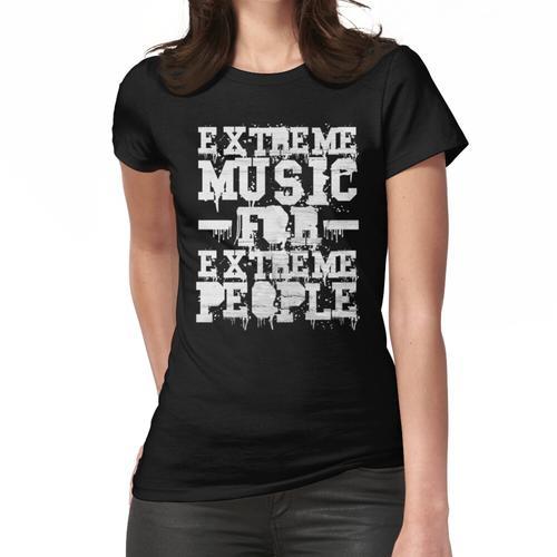 Extreme Musik für extreme Leute Frauen T-Shirt