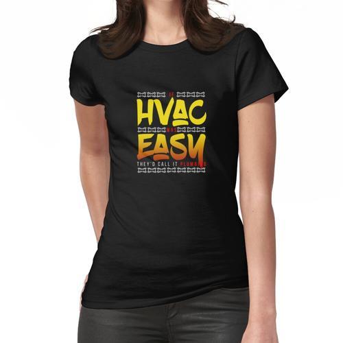 Cool, wenn HVAC einfach wäre, würden sie es Heizungs-Heizungs-Hemd nennen Frauen T-Shirt