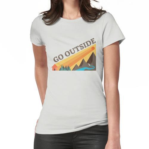 Geh nach draussen! Frauen T-Shirt