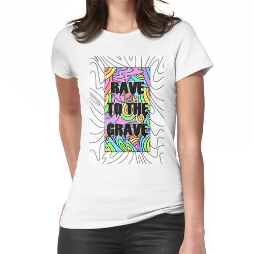 Rave to the Grave Frauen T-Shirt