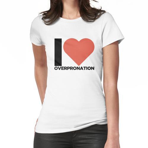 Ich liebe Überpronation Frauen T-Shirt