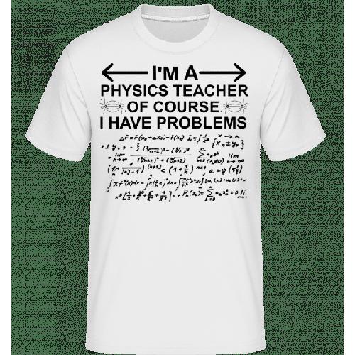 I'm A Physics Teacher - Shirtinator Männer T-Shirt