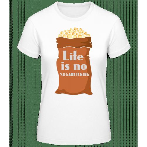 Life Is No Sugarlicking - Frauen Basic T-Shirt