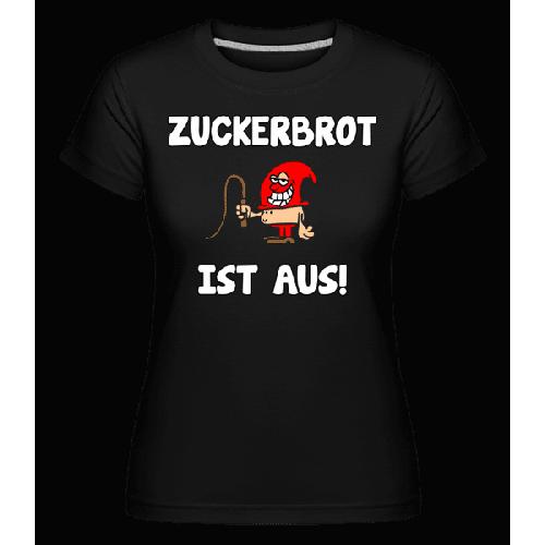 Zuckerbrot Ist Aus! - Shirtinator Frauen T-Shirt