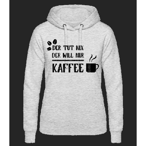 Der Tut Nix Nur Kaffee - Frauen Hoodie