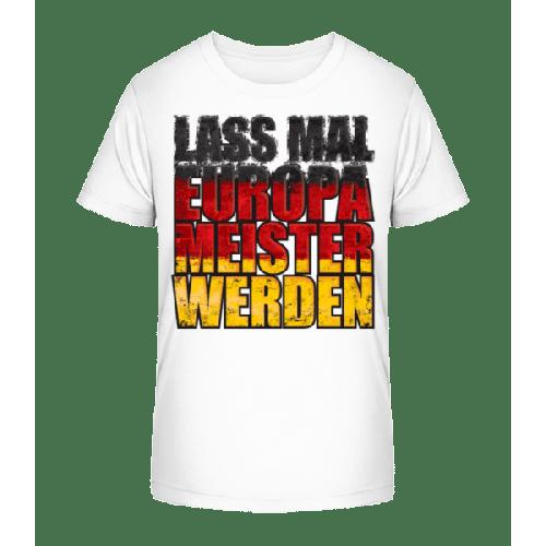 Lass Mal Europameister Werden - Kinder Premium Bio T-Shirt