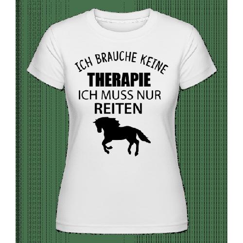 Keine Therapie Nur Reiten - Shirtinator Frauen T-Shirt
