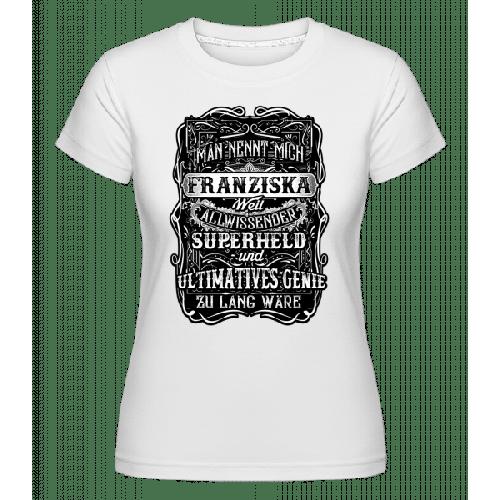 Man Nennt Mich Franziska - Shirtinator Frauen T-Shirt