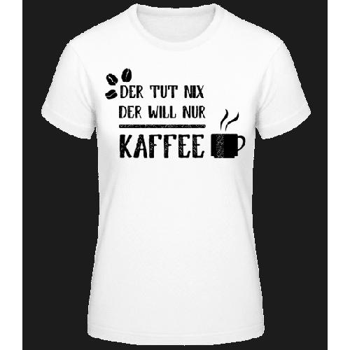 Der Tut Nix Nur Kaffee - Frauen Basic T-Shirt