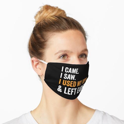 Ich kam und sah, dass ich mein UPT benutzte und früh ging Maske