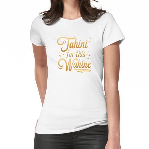 Tahini für diese Wahine Frauen T-Shirt