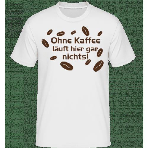 Ohne Kaffee Läuft Gar Nichts - Shirtinator Männer T-Shirt