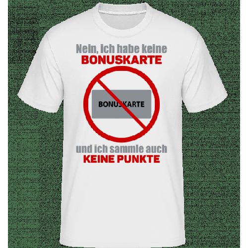 Ich Habe Keine Bonuskarte - Shirtinator Männer T-Shirt