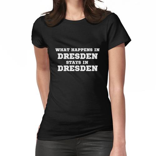What Happens in Dresden Stays In Dresden. Frauen T-Shirt