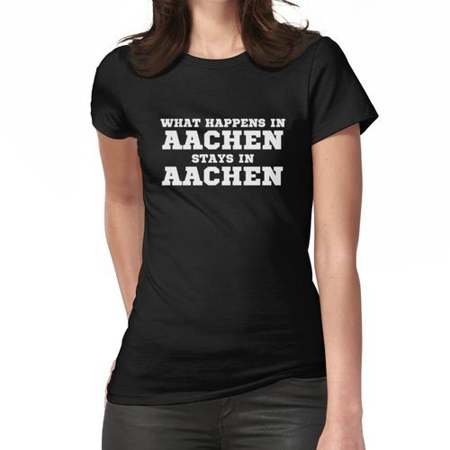 What Happens In Aachen Stays in Aachen Frauen T-Shirt