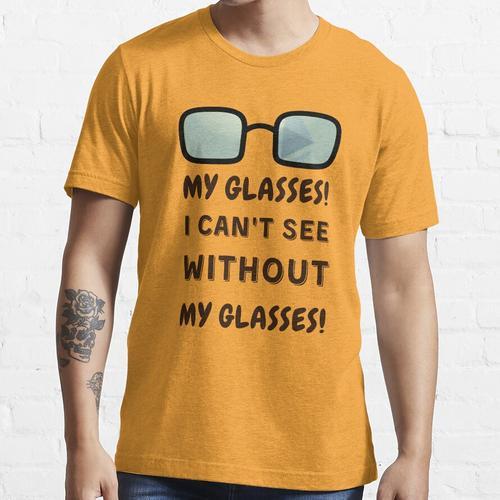 Meine Brille! Ich kann ohne meine Brille nicht sehen! Essential T-Shirt