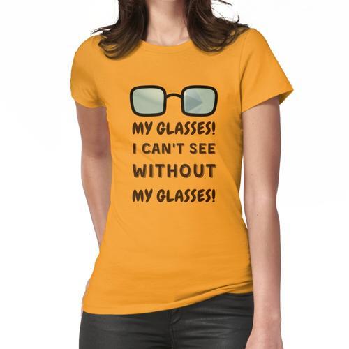 Meine Brille! Ich kann ohne meine Brille nicht sehen! Frauen T-Shirt