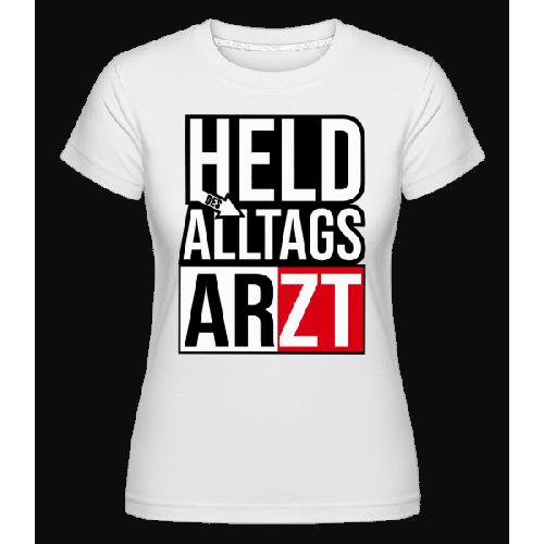 Held Des Alltags Arzt - Shirtinator Frauen T-Shirt