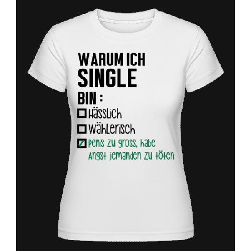 Warum Ich Single Bin - Shirtinator Frauen T-Shirt