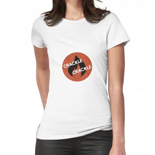 Crackle Crackle, es ist das Lagerfeuer Frauen T-Shirt