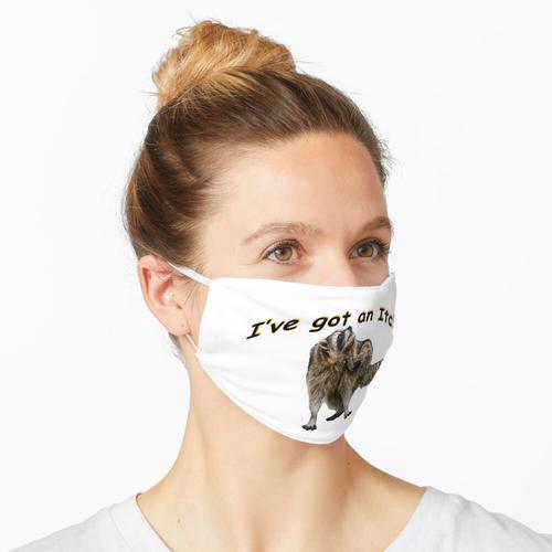 Ich habe einen Juckreiz Maske