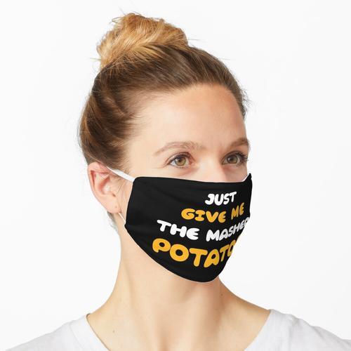 gib mir nur die Kartoffelpüree Maske