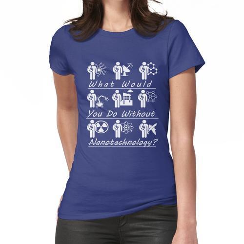 Nanotechnologie - Was würden Sie tun? Frauen T-Shirt