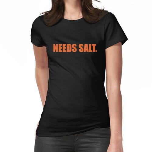 Braucht Salz Frauen T-Shirt