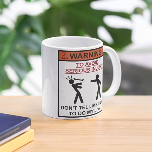 Warning - Don't Tell Me How To Do My Job Mug