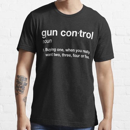 Gun Control: Gun Control Definition - Funny Gun Control for Gun Lovers Essential T-Shirt