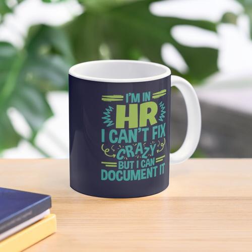 I'm In HR. I Can't Fix Crazy But I Can Document It Mug